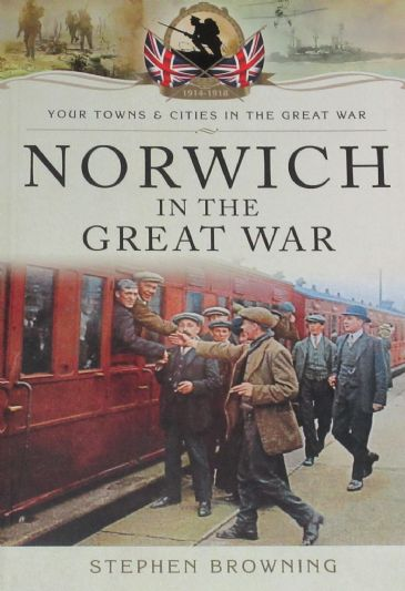 Norwich in the Great War, by Stephen Browning